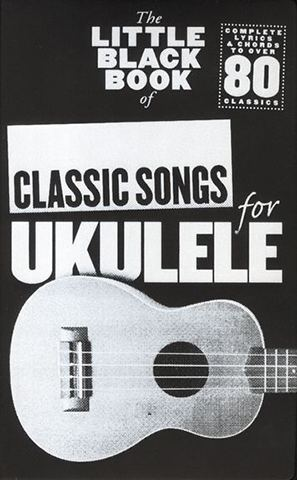 Little Black Book Of Classic Songs For Ukulele With Lyricschords