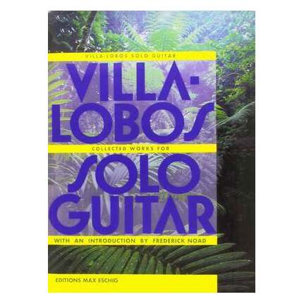 Villa-Lobos Collected Works For Solo Guitar